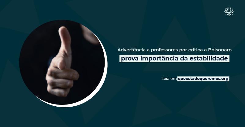 Advertência a professores por crítica a Bolsonaro prova importância da estabilidade