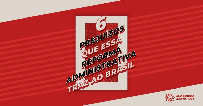 6 prejuízos que a reforma administrativa do governo traz ao Brasil