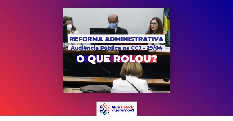Segunda audiência pública sobre a Reforma Administrativa na CCJ aconteceu nesta quinta