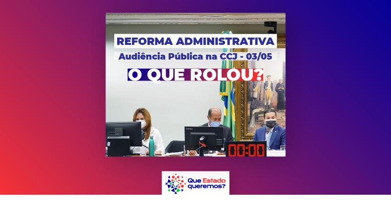 Quarta audiência pública sobre a reforma administrativa na CCJ aconteceu nesta segunda