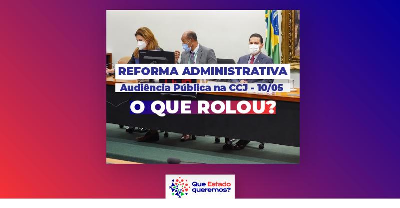 Saiba o que rolou na 6ª audiência pública da reforma administrativa