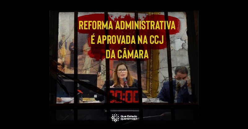 PEC 32/2020 foi aprovada na CCJ da Câmara dos Deputados