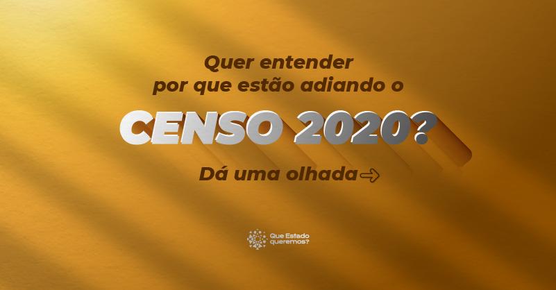 Por que estão adiando o censo 2020
