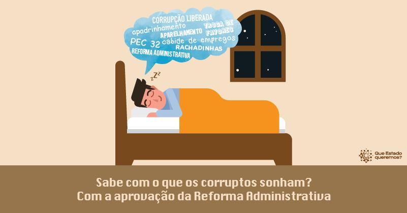 Sabe com o que os corruptos sonham? Com a Reforma Administrativa