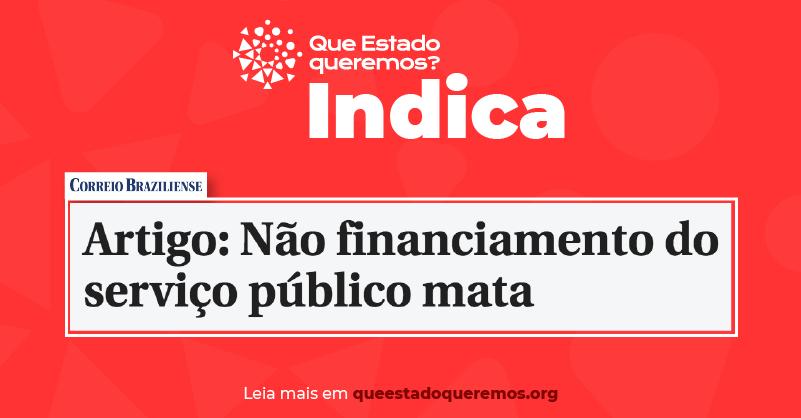 Em artigo no Correio Braziliense, Frente Servir Brasil afirma: Não financiamento do serviço público mata