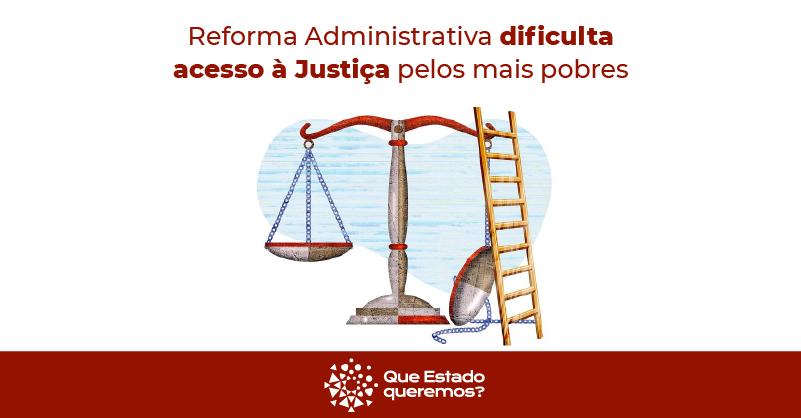 Reforma Administrativa dificulta acesso à Justiça pelos mais pobres