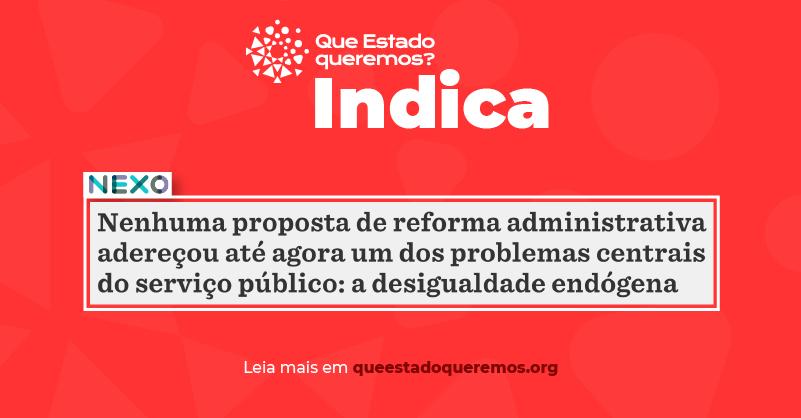 Artigo do Nexo afirma que reforma administrativa não encara a desigualdade