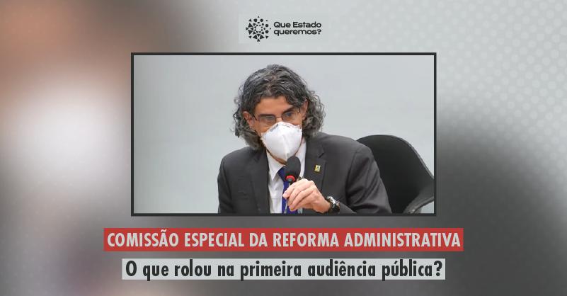 O que rolou na primeira audiência pública da comissão especial da reforma administrativa