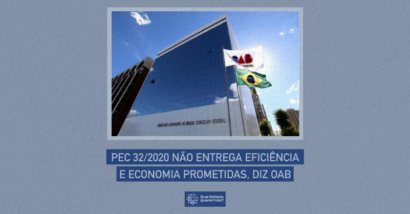 PEC 32/2020 não entrega eficiência e economia prometidas, diz OAB