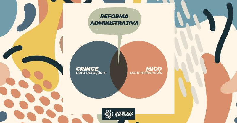 Cringe, mico, vergonha alheia, cafona: reforma administrativa é retrocesso