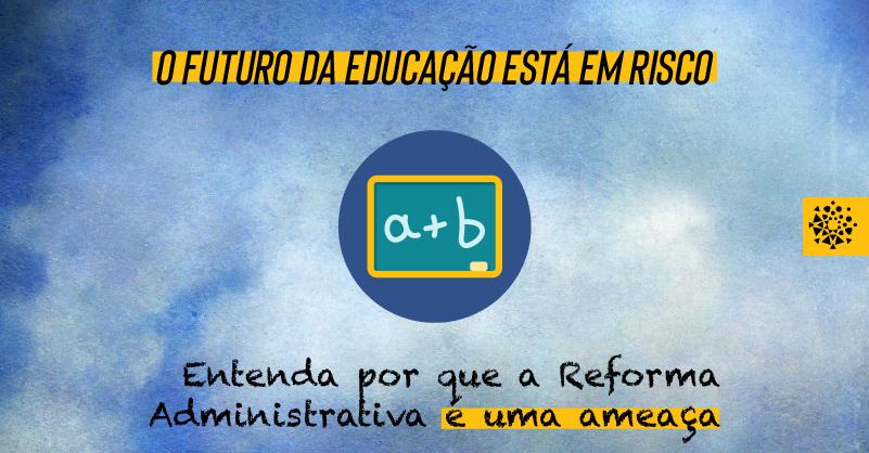 Reforma administrativa coloca em risco o futuro da educação