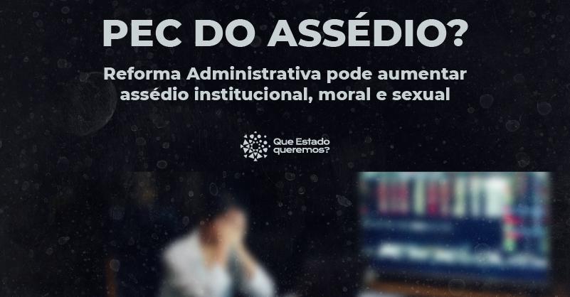 Reforma administrativa pode aumentar assédio institucional, moral e sexual