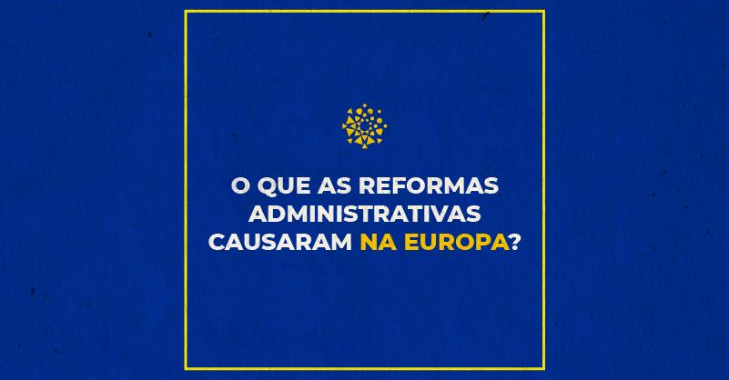 O que as reformas administrativas causaram na Europa?