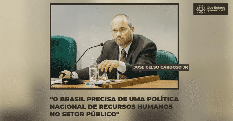 """José Celso Cardoso Jr: """"O Brasil precisa de uma política nacional de recursos humanos no setor público"""""""