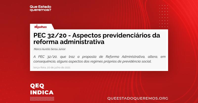 """Manchete: """"PEC 32/20 - Aspectos previdenciários da reforma administrativa"""", com a linha de apoio """"A PEC 32/20, que traz a proposta de Reforma Administrativa, altera, em consequência, alguns aspectos dos regimes próprios de previdência social""""."""