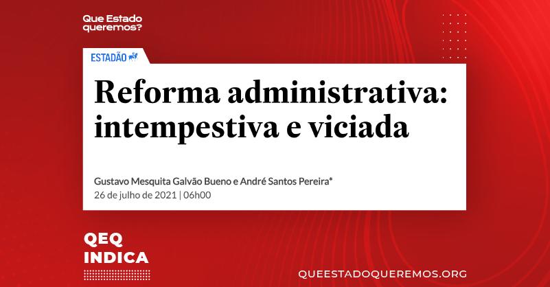 """Print de manchete """"Reforma administrativa: tempestiva e viciada"""", com a logomarca do Estadão e o nome dos autores do texto, Gustavo Mesquita e André Pereira. Abaixo, a data 26 de julho de 2021, às 06h00"""