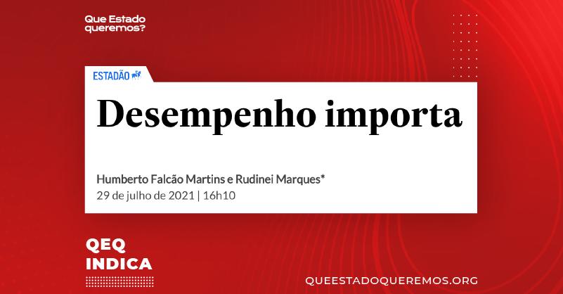 """Título de notícia do Estadão: """"Desempenho importa"""", por Rudinei Marques e Humberto Falcão Martins, publicada em 29 de julho de 2021"""