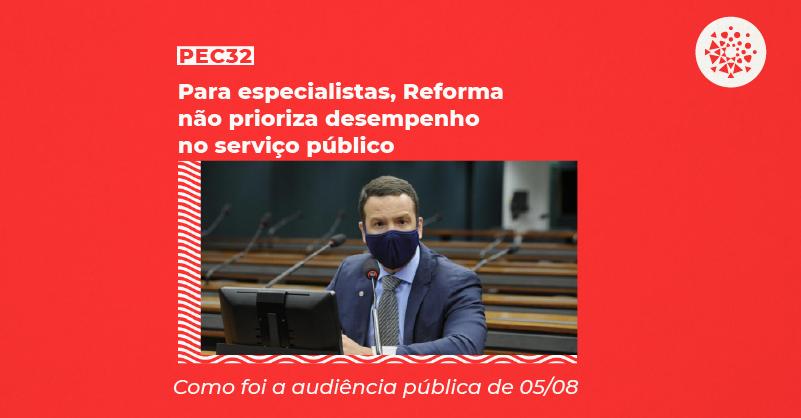 """Foto do deputado Professor Israel Batista com o texto """"PEC 32 - Para especialistas, Reforma não prioriza desempenho no serviço público: Como foi a audiência pública de 05/08"""""""