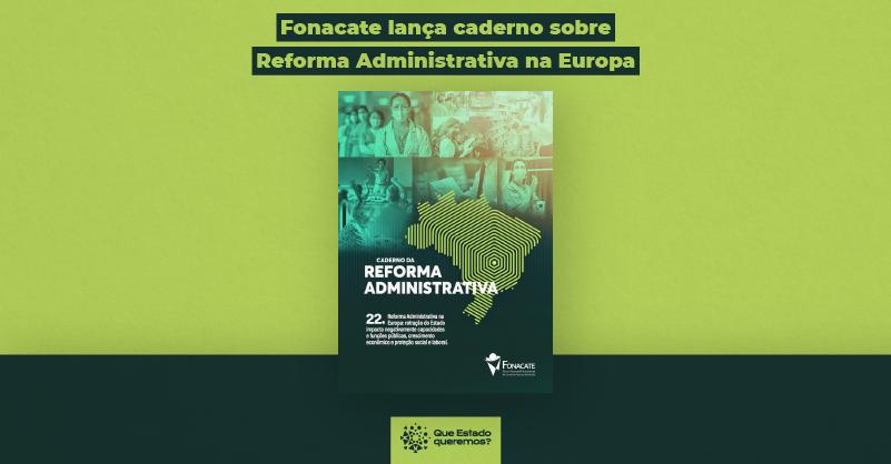 Sobre um fundo verde, a capa do caderno, com o título Cadernos da Reforma Administrativa. Acima, o texto Fonacate lança caderno sobre reforma administrativa na Europa