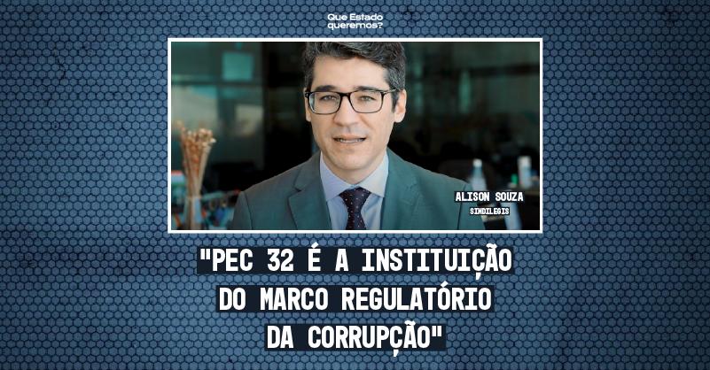 """Foto de Alison Souza, presidente do Sindilegis, com a frase """"PEC 32 é a instituição do marco regulatório da corrupção"""""""