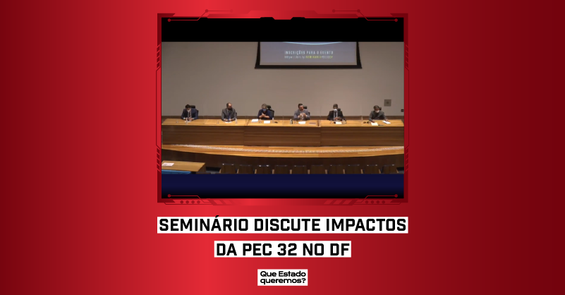 """Imagem de debatedores em uma mesa na Câmara Legislativa do DF, com o texto """"Imagem de debatedores em uma mesa na Câmara Legislativa do DF, com o texto """"Seminário discute impactos da PEC 32 no DF"""""""
