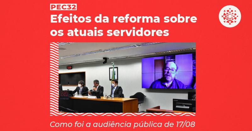 """Foto de mesa da comissão especial da PEC 32 em audiência na Câmara. No telão, por videoconferência, está Fernando Abrucio. O texto diz """"PEC 32 - Efeitos da reforma sobre os atuais servidores: Como foi a audiência pública de 17/08"""""""