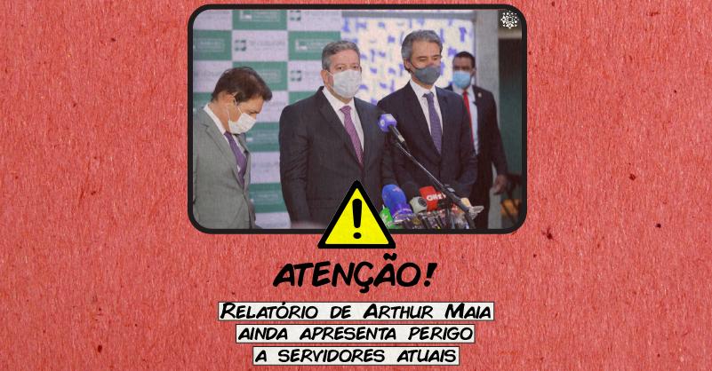 """Foto de Arthur Maia, Arthur Lira e Fernando Monteiro apresentando a PEC 32 em entrevista coletiva. O texto embaixo diz """"Atenção! Relatório de Arthur Maia ainda apresenta perigo a servidores atuais"""""""