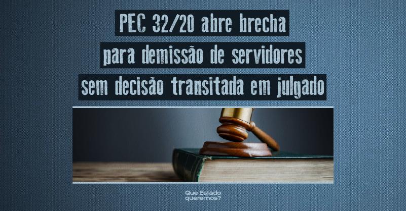Foto de martelo sobre livro com o texto PEC 32/20 abre brecha para demissão de servidores sem decisão transitada em julgado