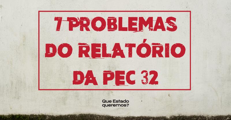 Imagem com texto 7 problemas do relatório da PEC 32