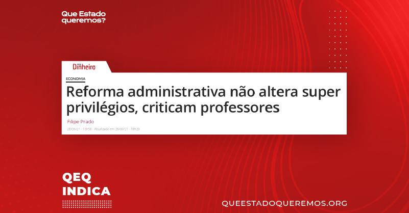 """Imagem de manchete da IstoÉ Dinheiro dizendo """"Reforma administrativa não altera super privilégios, criticam professores"""""""