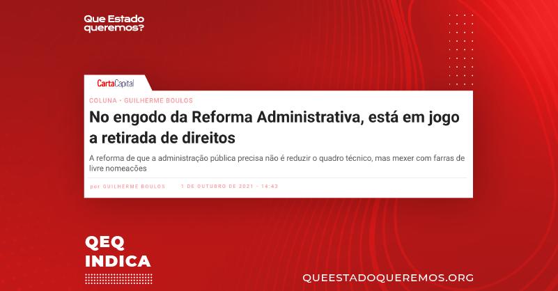 """Manchete do site da Carta Capital dizendo """"No engodo da Reforma Administrativa, está a retirada de direitos"""", por Guilherme Boulos"""