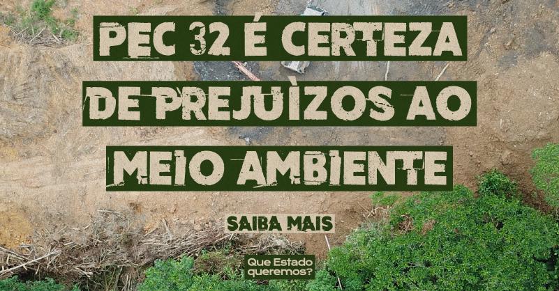 """Foto de floresta desmatada com o texto """"PEC 32 é certeza de prejuízos ao meio ambiente"""""""